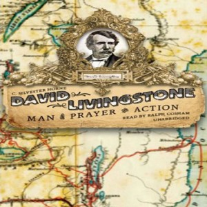 David Livingstone: A Man Prayer and Action