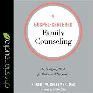 Gospel-Centered Family Counseling