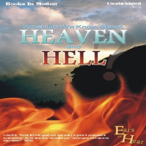 What Do We Know About Heaven and Hell?