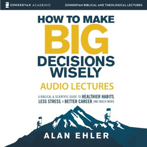 How to Make Big Decisions Wisely: Audio Lectures (Zondervan Biblical and Theological Lectures)