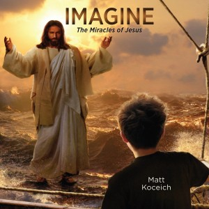 Imagine...The Miracles of Jesus (Imagine Series, Book #5)