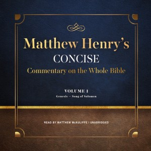 Matthew Henry's Concise Commentary on the Whole Bible, Vol. 1 (Matthew Henry's Concise Commentary on the Whole Bible, Book #1)