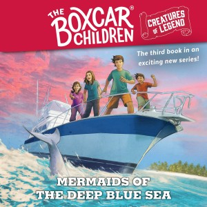 Mermaids of the Deep Blue Sea (The Boxcar Children Creatures of Legend, Book #3)