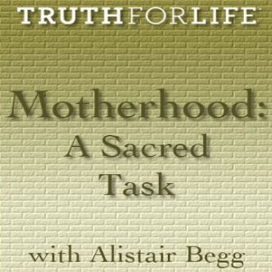 Motherhood, A Sacred Task
