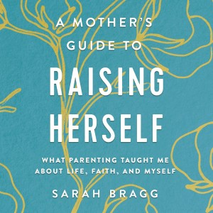 A Mother's Guide to Raising Herself
