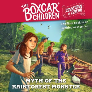Myth of the Rain Forest Monster (The Boxcar Children Creatures of Legend, Book 4)