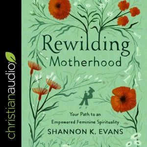 Rewilding Motherhood