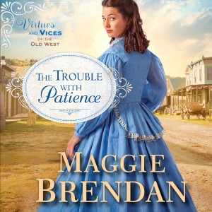 The Trouble with Patience (Virtues and Vices of the Old West, Book #1)