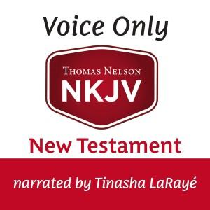 Voice Only Audio Bible - New King James Version, NKJV (Narrated by Tinasha LaRaye): New Testament