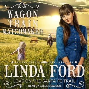 Wagon Train Matchmaker (Love on the Santa Fe Trail, Book #3)