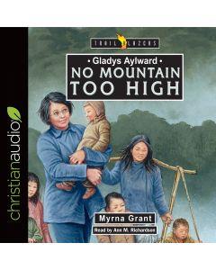 Gladys Aylward: No Mountain Too High (Trailblazers Series)
