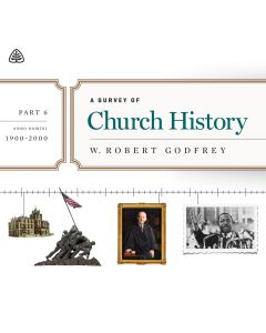 A Survey of Church History, Part 6