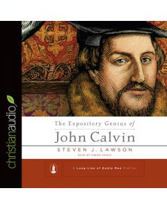 The Expository Genius of John Calvin (A Long Line of Godly Men)