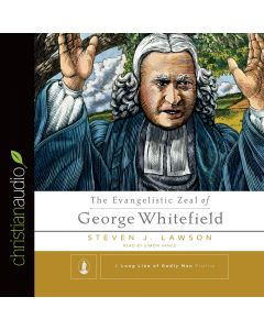 The Evangelistic Zeal of George Whitfield (A Long Line of Godly Men)