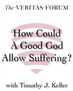 How Could a Good God Allow Suffering? Belief in an Age of Skepti
