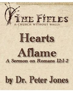 Hearts Aflame: A Sermon on Romans 12:1-2