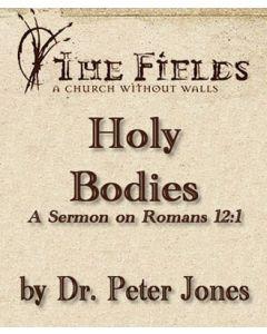 Holy Bodies: A Sermon by Dr. Peter Jones on Roman 12:1
