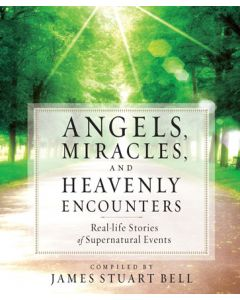 Angels, Miracles and Heavenly Encounters