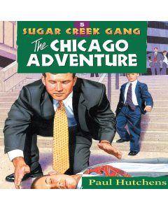 The Chicago Adventure (Sugar Creek Gang, Book #5)