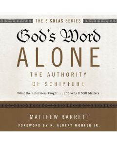 God's Word Alone: Audio Lectures (The Five Solas Series)