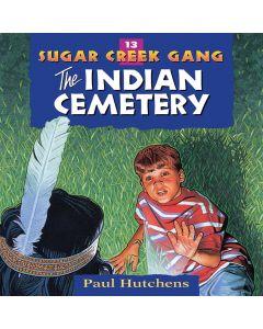 The Indian Cemetery (Sugar Creek Gang, Book #13)