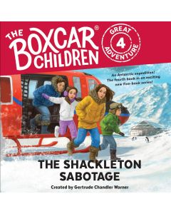 The Shackleton Sabotage (The Boxcar Children Great Adventure, Book #4)