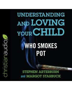 Understanding and Loving Your Child Who Smokes Pot