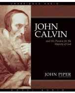 John Calvin and His Passion for the Majesty of God