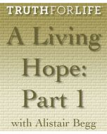 A Living Hope, Part 1