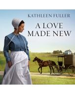 A Love Made New (An Amish of Birch Creek Series, Book #3)