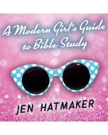 A Modern Girl's Guide to Bible Study: (A Modern Girl's Bible Study, Book #1)