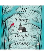 All Things Bright and Strange
