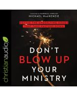 Don't Blow Up Your Ministry