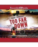 Too Far Down (The Cimarron Legacy, Book #3)