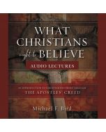 What Christians Ought to Believe: Audio Lectures